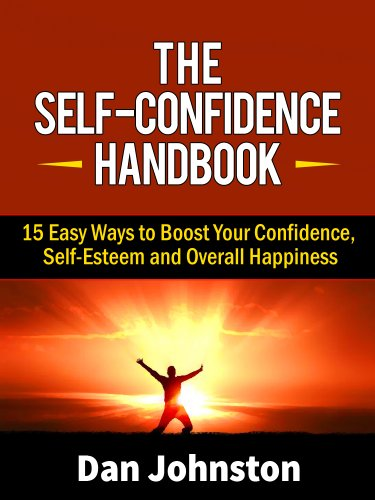 The Self-Confidence Handbook 15 Easy Ways to Boost Your Confidence, Self-Esteem and Overall Happiness