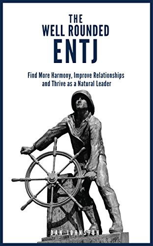 The Well Rounded ENTJ Find more Harmony, Improve Relationships and Thrive as a Natural Leader